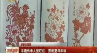 (新春走基层)非遗传承人张旺红:剪纸里寻年味-2018年2月19日